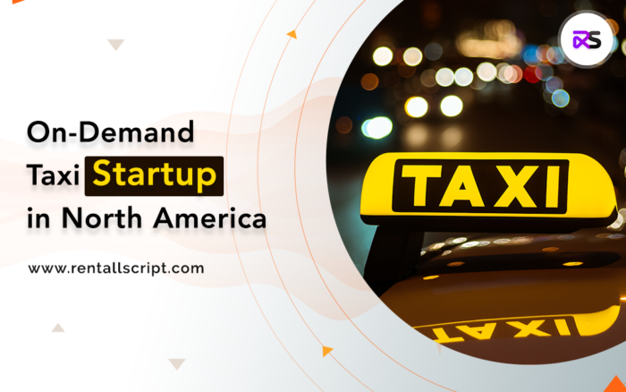 Establish your On Demand Taxi Startup in North America With a Perfect Taxi App Solution