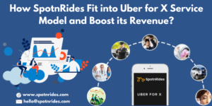 How SpotnRides On-Demand App Solution Assists To Enhance Your Uber for X Services?