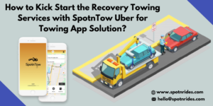 Launch Your Recovery Towing Service Startup Using SpotnRides Uber For Towing App Solution