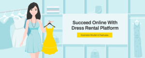 Business Model & Must-Have Features of An Online Dress Rental Business