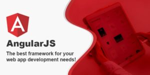 AngularJS- The best framework for your web app development needs!