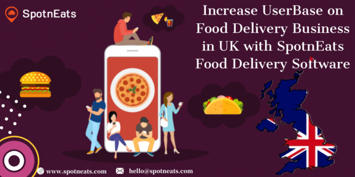 Increase UserBase On Your Food Delivery Business In The UK With SpotnEats Food Delivery Software