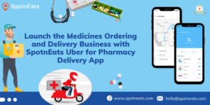 Launch The Medicines Ordering And Delivery Business With SpotnEats Uber For Pharmacy Delivery App