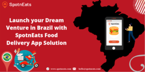 Launch Your Dream Venture In Brazil With SpotnEats Food Delivery App Solution