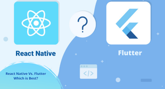 React Native Vs. Flutter — Which is Best?