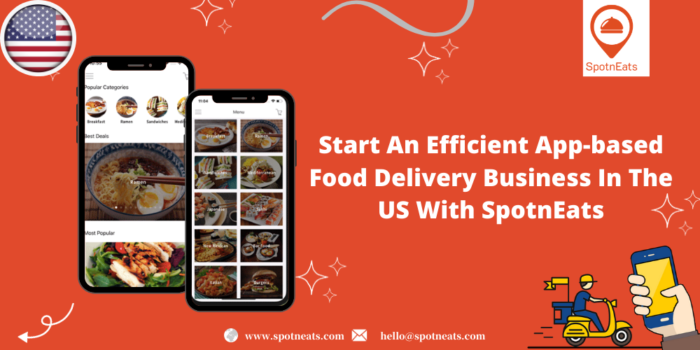 Start An Efficient App-Based Food Delivery Business In The US With SpotnEats