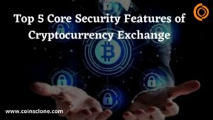 Top 5 Essential Security Features of Cryptocurrency Exchange