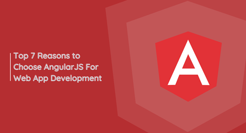Top 7 Reasons to Choose AngularJS For Web App Development