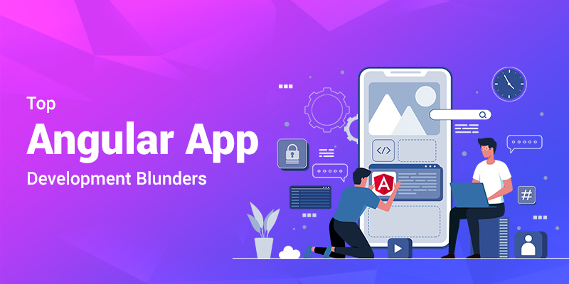 Top Angular App Development Blunders that can Ruin Your Project!