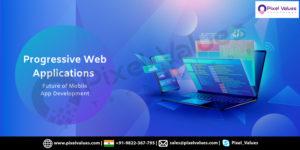 Progressive Web Applications: Future Of Mobile App Development