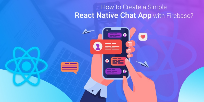 How to Create a Simple React Native Chat App with Firebase?