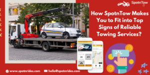 How SpotnTow Makes You Fit into Top Signs of Reliable Towing Services?