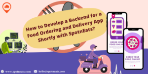 How to Develop a Backend for a Food Ordering and Delivery App Shortly with SpotnEats?