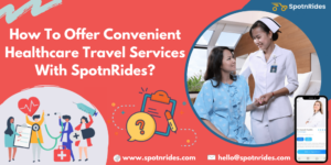 How To Offer Convenient Healthcare Travel Services With SpotnRides?