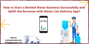 How to Start a Bottled Water Business Successfully and Uplift the Revenue with Water Can Deliver ...