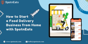 How to Start a Food Delivery Business from Home with SpotnEats?