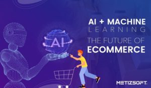How Machine Learning and Artificial Intelligence Going To Impact The Future of eCommerce?
