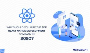 Why Should You Hire The Top React Native Development Company in 2020? How Will It Impact Your Bu ...