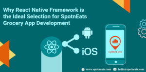 Why React Native Framework is the Ideal Selection for SpotnEats Grocery App Development?