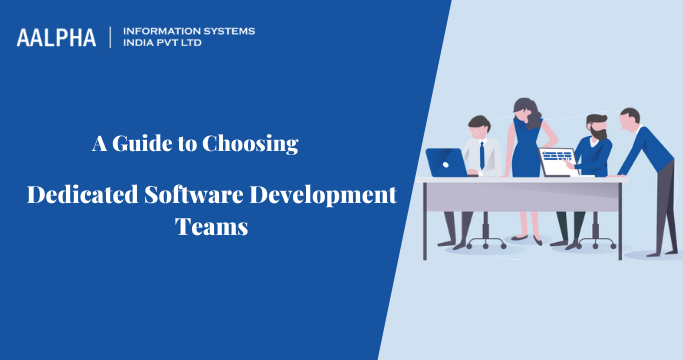 A Guide to Choosing Dedicated Software Development Teams