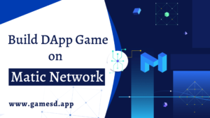 Build DApp Games on Matic Network | GamesDApp