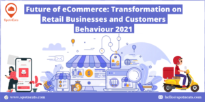 Future of eCommerce: Transformation on Retail Businesses and Customers Behaviour 2021