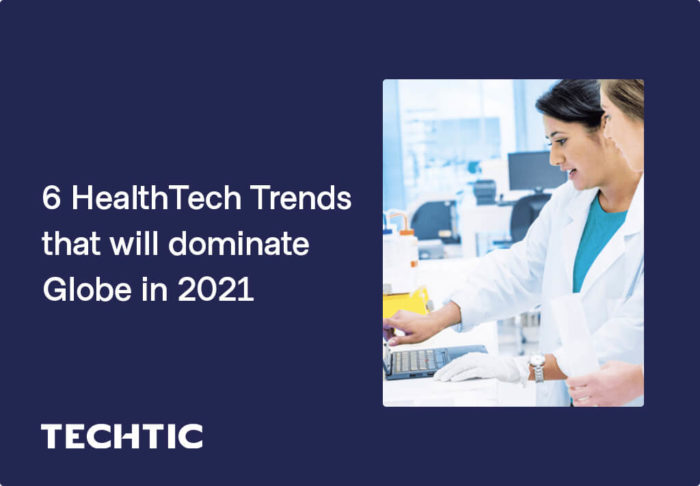 6 HealthTech Trends that will dominate Globe in 2021