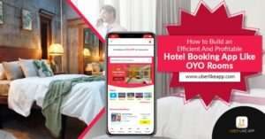How to build an efficient and profitable hotel booking app like OYO rooms