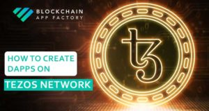 Create Your Own Dapps On Tezos Blockchain Network