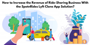 How To Increase The Revenue Of Ride-Sharing Business With The SpotnRides Lyft Clone App Solution?