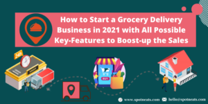 How to Start a Grocery Delivery Business in 2021 with All Possible Key-features to Boost-up the  ...