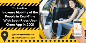 Increase Mobility Of The People In Real-Time With SpotnRides Uber Clone App In 2021