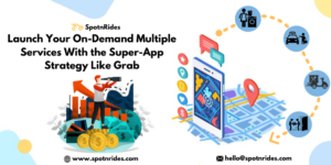 Launch Your On-Demand Multiple Services With the Super-App Strategy Like Grab