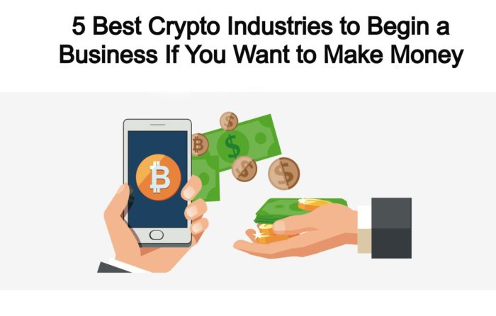 The 5 Best Crypto Industries to Begin a Business If You Want to Make Money