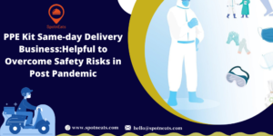 PPE Kit Same-day Delivery Business: Helpful to Overcome Safety Risks in Post Pandemic