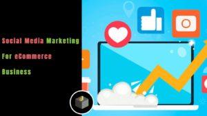 Social Media Marketing For eCommerce Business. Get Start Your Online Business Via Using Social M ...