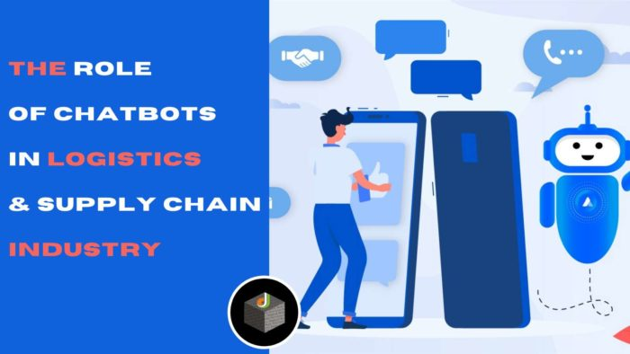 Get to Know The Definite Role of Chatbots in logistics and Supply Chain Industry