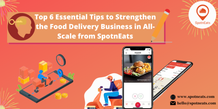 Top 6 Essential Tips to Strengthen the Food Delivery Business in All-Scale from SpotnEats