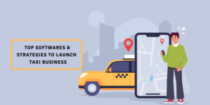 Top Softwares & Strategies For A New Taxi Business In The Market