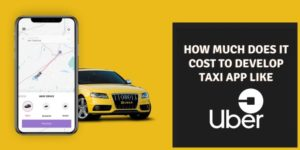 What Is The Cost Incurred To Develop A Taxi App Like Uber?