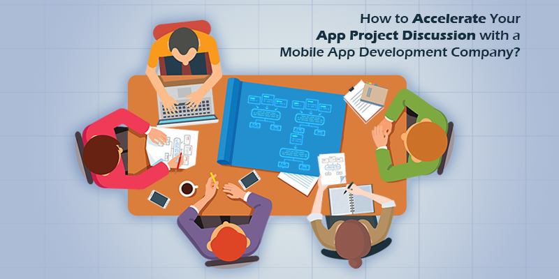 Guidance on how to expedite your App Project Discussion with a Mobile App Development Company!