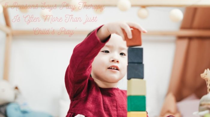 5 Reasons Says Play Therapy Is Often More Than 'just Child's Play'