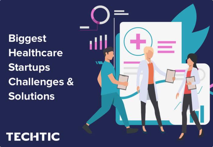 Biggest Healthcare Startups Challenges & Solutions – Techtic Solutions