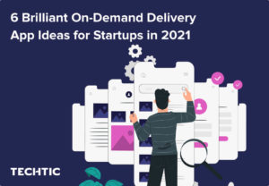 6 Brilliant On-Demand Delivery App Ideas for Startups in 2021