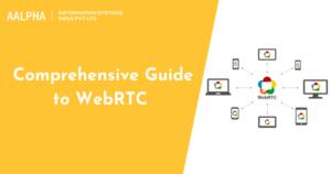 Comprehensive Guide to WebRTC 2021 : Aalpha.net
