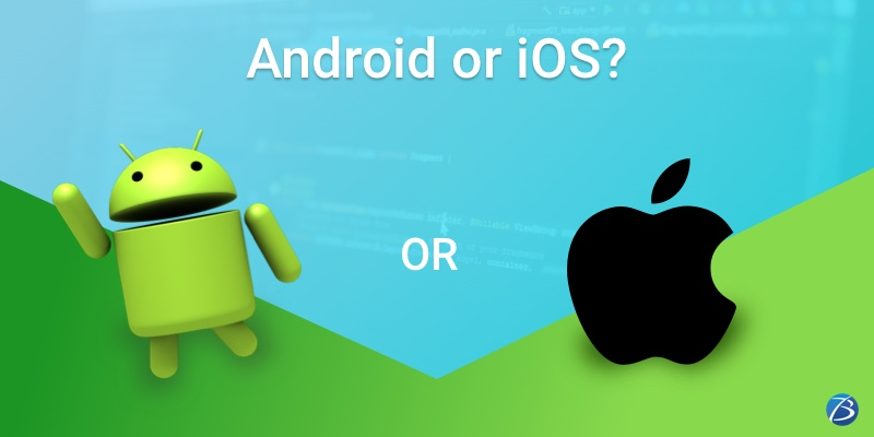 How to Decide Between Android or iOS app Development for Your Project?