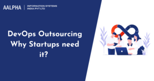 DevOps Outsourcing: Why startups need it? : Aalpha