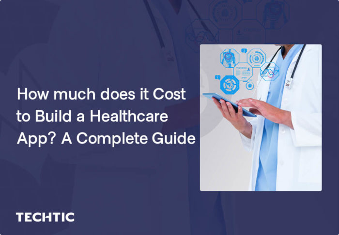 How much does it Cost to Build a Healthcare App? A Complete Guide