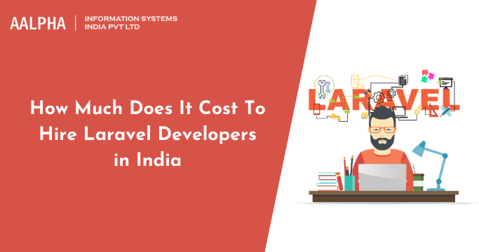 How Much Does It Cost To Hire Laravel Developers in India