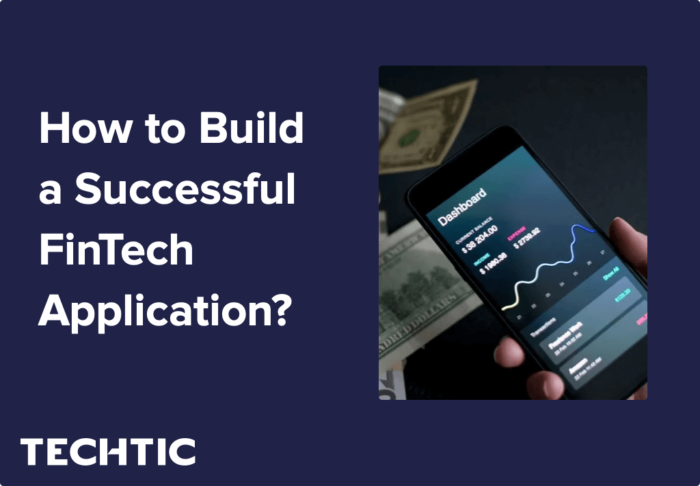 How to Build a Successful FinTech Application? – Complete Guide